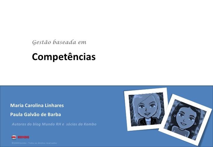 Gestão baseada em                    Competências    Maria Carolina Linhares Paula Galvão de Barba Autoras do blog Mundo R...