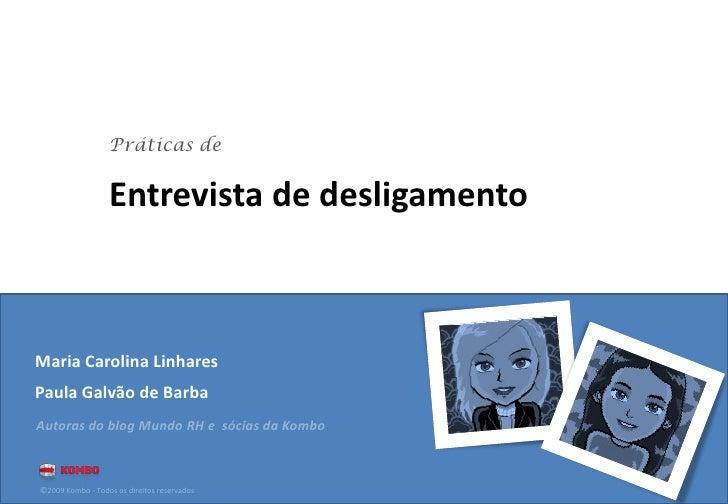 Práticas de                    Entrevista de desligamento    Maria Carolina Linhares Paula Galvão de Barba Autoras do blog...