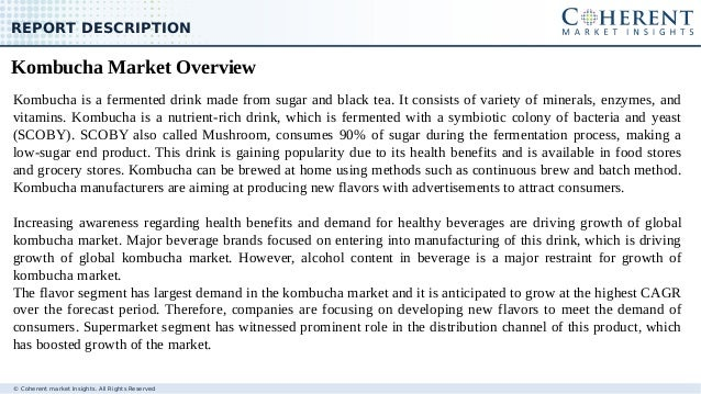 © Coherent market Insights. All Rights Reserved REPORT DESCRIPTION Kombucha is a fermented drink made from sugar and black...