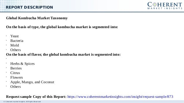 © Coherent market Insights. All Rights Reserved REPORT DESCRIPTION Global Kombucha Market Taxonomy On the basis of type, t...
