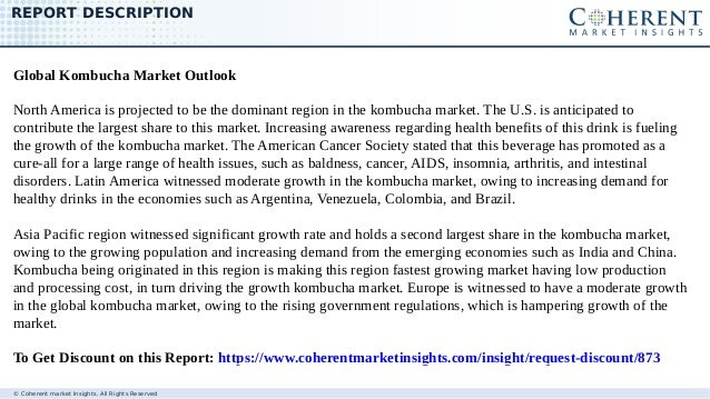 © Coherent market Insights. All Rights Reserved REPORT DESCRIPTION Global Kombucha Market Outlook North America is project...
