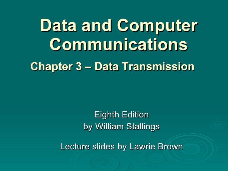 Data and Computer Communications <ul><ul><li>Eighth Edition </li></ul></ul><ul><ul><li>by William Stallings </li></ul></ul...