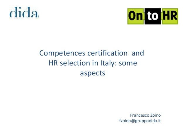 Competences certification and HR selection in Italy: some aspects Francesco Zoino fzoino@gruppodida.it
