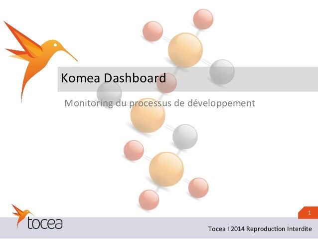 1  Komea  Dashboard  Monitoring  du  processus  de  développement  Tocea  I  2014  Reproduc1on  Interdite