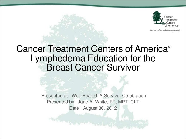 Cancer Treatment Centers of America                      ®  Lymphedema Education for the      Breast Cancer Survivor     P...