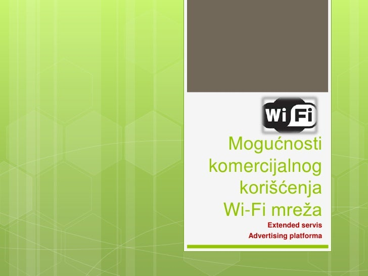 Mogućnostikomercijalnog   korišćenja  Wi-Fi mreža         Extended servis    Advertising platforma