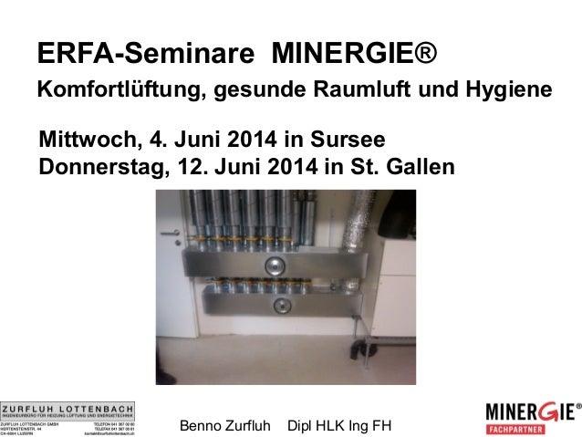 ERFA-Seminare MINERGIE® Komfortlüftung, gesunde Raumluft und Hygiene Mittwoch, 4. Juni 2014 in Sursee Donnerstag, 12. Juni...