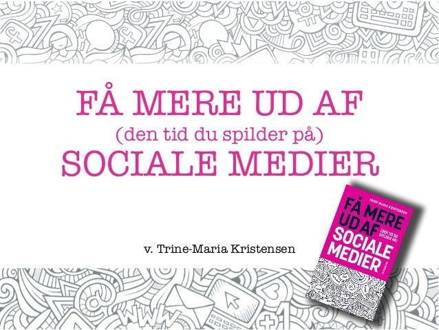 FÅ MERE UD AF (den tid du spilder på) SOCIALE MEDIER v. Trine-Maria Kristensen