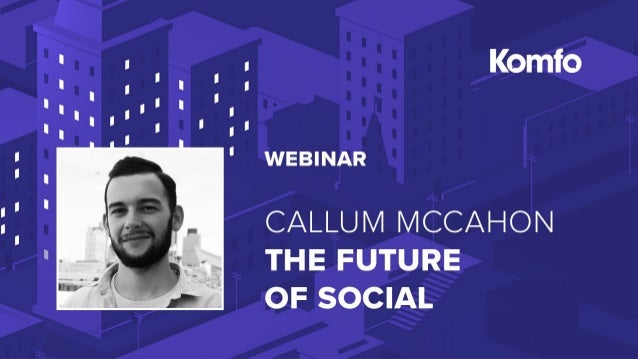 The Future of Social Media @callummccahon @bebornsocial