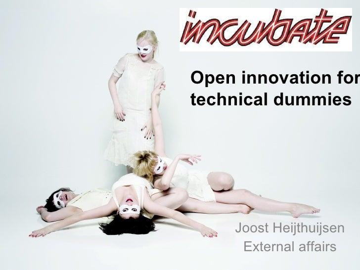 Joost Heijthuijsen External affairs Open innovation for technical dummies