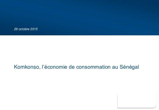 26 octobre 2015 Komkonso, l'économie de consommation au Sénégal