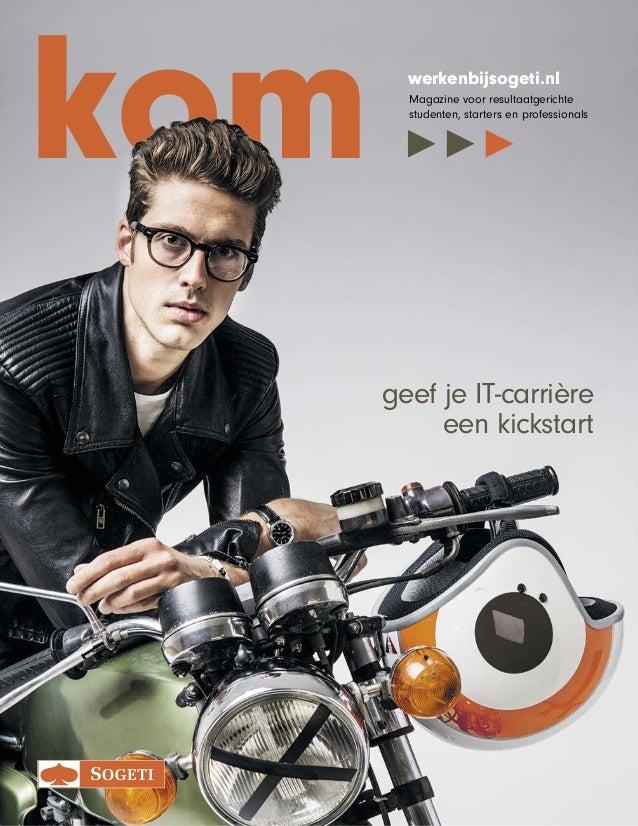 KOM - Sogeti 1 kom werkenbijsogeti.nl Magazine voor resultaatgerichte studenten, starters en professionals geef je IT-carr...