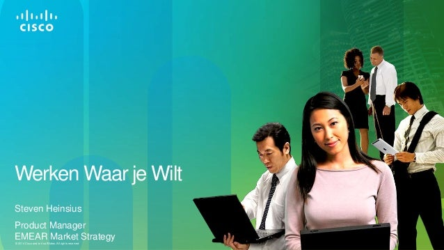 © 2014 Cisco and/or its affiliates. All rights reserved. Werken Waar je Wilt Steven Heinsius Product Manager EMEAR Market ...