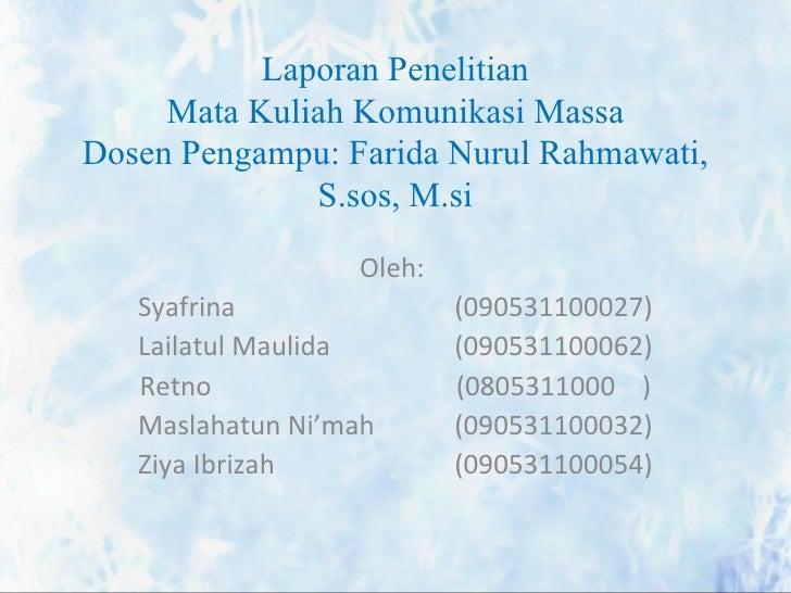 Laporan Penelitian     Mata Kuliah Komunikasi MassaDosen Pengampu: Farida Nurul Rahmawati,              S.sos, M.si       ...