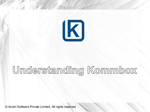 Understanding Kommbox© Acism Software Private Limited, All rights reserved