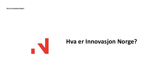 Hva er Innovasjon Norge? Hva er Innovasjon Norge?