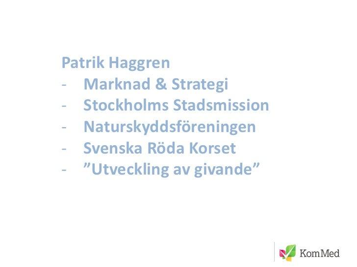 """Patrik Haggren- Marknad & Strategi- Stockholms Stadsmission- Naturskyddsföreningen- Svenska Röda Korset- """"Utveckling av gi..."""