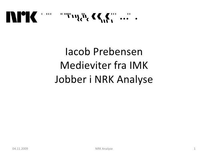 Iacob Prebensen               Medieviter fra IMK              Jobber i NRK Analyse     04.11.2009           NRK Analyse   ...