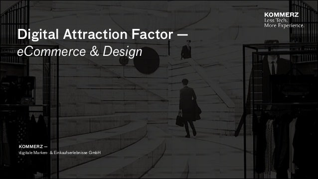 Digital Attraction Factor — eCommerce & Design KOMMERZ — digitale Marken- & Einkaufserlebnisse GmbH