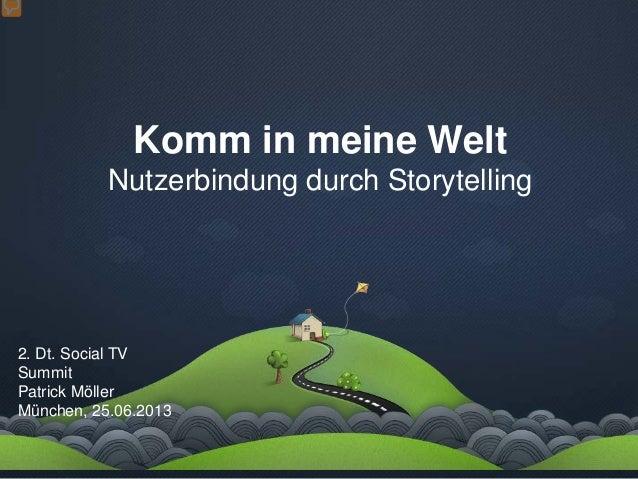 Komm in meine WeltNutzerbindung durch Storytelling2. Dt. Social TVSummitPatrick MöllerMünchen, 25.06.2013