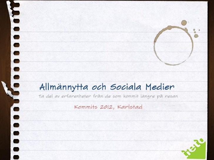 Allmännytta och Sociala MedierTa del av erfarenheter från de som kommit längre på resan              Kommits 2012, Karlstad