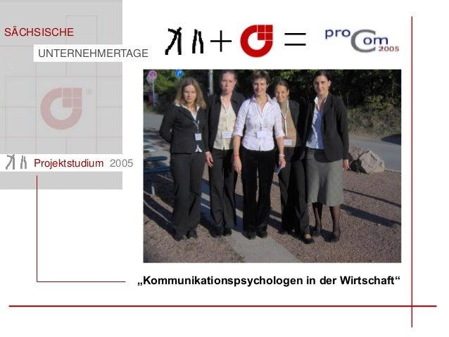 """SÄCHSISCHE UNTERNEHMERTAGE Projektstudium 2005 """"Kommunikationspsychologen in der Wirtschaft"""""""