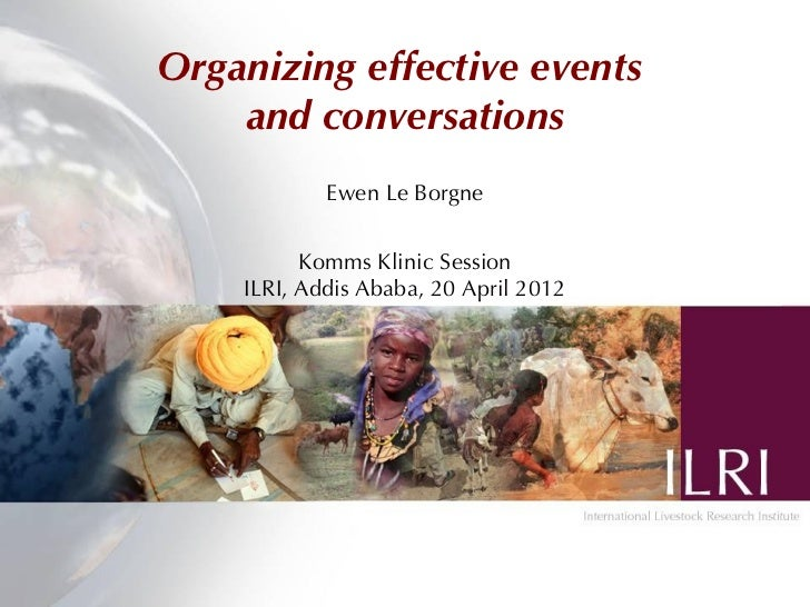 Organizing effective events    and conversations            Ewen Le Borgne          Komms Klinic Session    ILRI, Addis Ab...