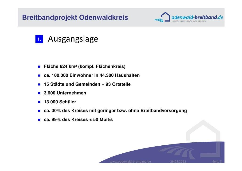 Breitbandprojekt Odenwaldkreis    1.    Ausgangslage         Fläche 624 km² (kompl. Flächenkreis)         ca. 100.000 Einw...