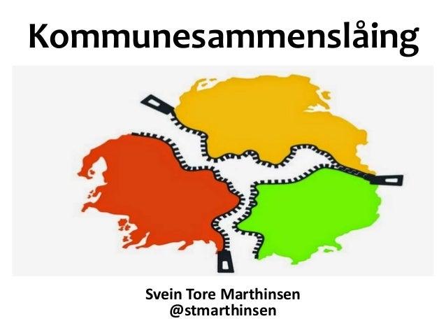 Kommunesammenslåing Svein Tore Marthinsen @stmarthinsen