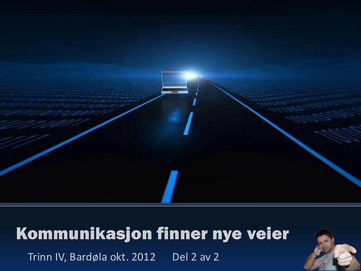 Kommunikasjon finner nye veier Trinn IV, Bardøla okt. 2012   Del 2 av 2