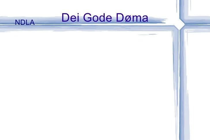 Dei Gode Døma <ul><li>NDLA </li></ul>