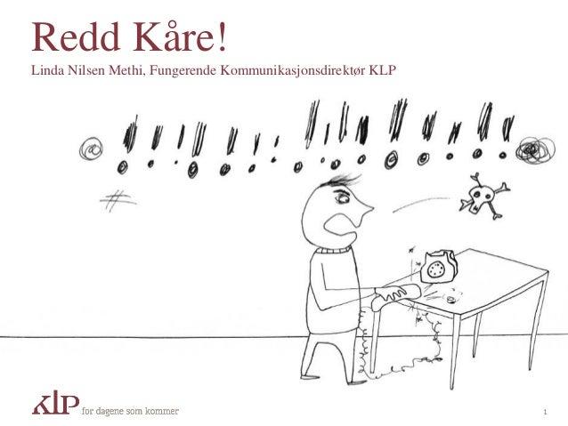 Redd Kåre! Linda Nilsen Methi, Fungerende Kommunikasjonsdirektør KLP 1