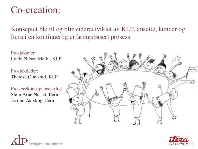Co-creation: Konseptet ble til og blir videreutviklet av KLP, ansatte, kunder og Itera i en kontinuerlig erfaringsbasert p...