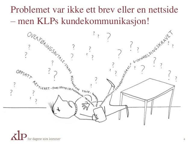 Problemet var ikke ett brev eller en nettside – men KLPs kundekommunikasjon! 4