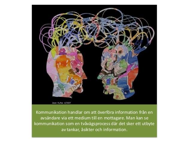 Kommunikation handlar om att överföra information från en avsändare via ett medium till en mottagare. Man kan se kommunika...