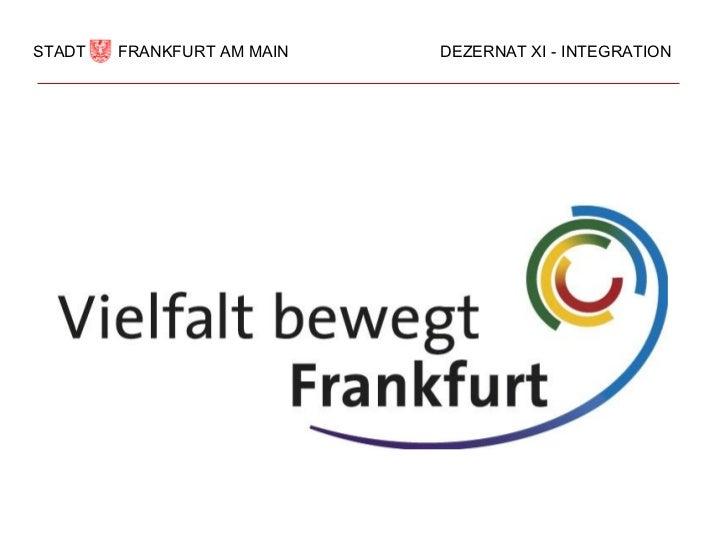 STADT   FRANKFURT AM MAIN   DEZERNAT XI - INTEGRATION