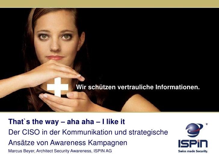 Wir schützen vertrauliche Informationen.<br />That`stheway – aha aha – I likeitDer CISO in der Kommunikation und strategis...