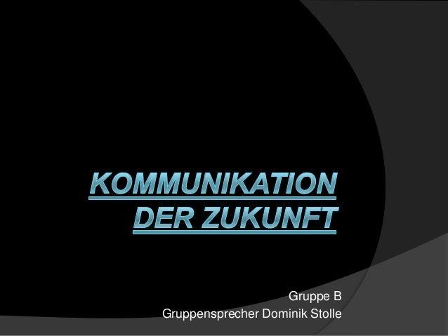 Gruppe BGruppensprecher Dominik Stolle