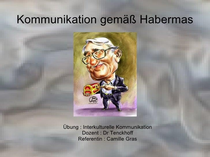 Kommunikation gemä ß Habermas <ul><li>Übung : Interkulturelle Kommunikation </li></ul><ul><li>Dozent : Dr Tenckhoff </li><...