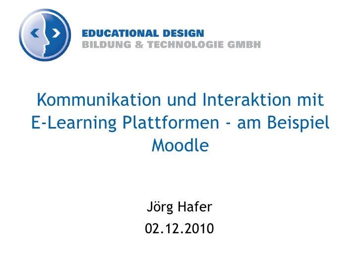 Kommunikation und Interaktion mitE-Learning Plattformen - am Beispiel               Moodle             Jörg Hafer         ...