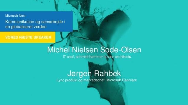 Microsoft Next  Kommunikation og samarbejde i en globaliseret verden VORES NÆSTE SPEAKER  Michel Nielsen Sode-Olsen IT-che...