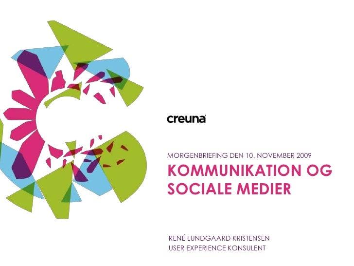 Kommunikation ogsociale medier<br />MORGENBRIEFING DEN 10. NOVEMBER 2009<br />RENÉ LUNDGAARD KRISTENSEN<br />USER EXPERIEN...