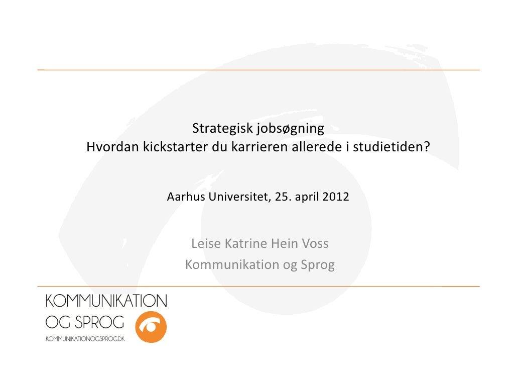 Strategisk jobsøgningHvordan kickstarter du karrieren allerede i studietiden?             Aarhus Universitet, 25. april 20...