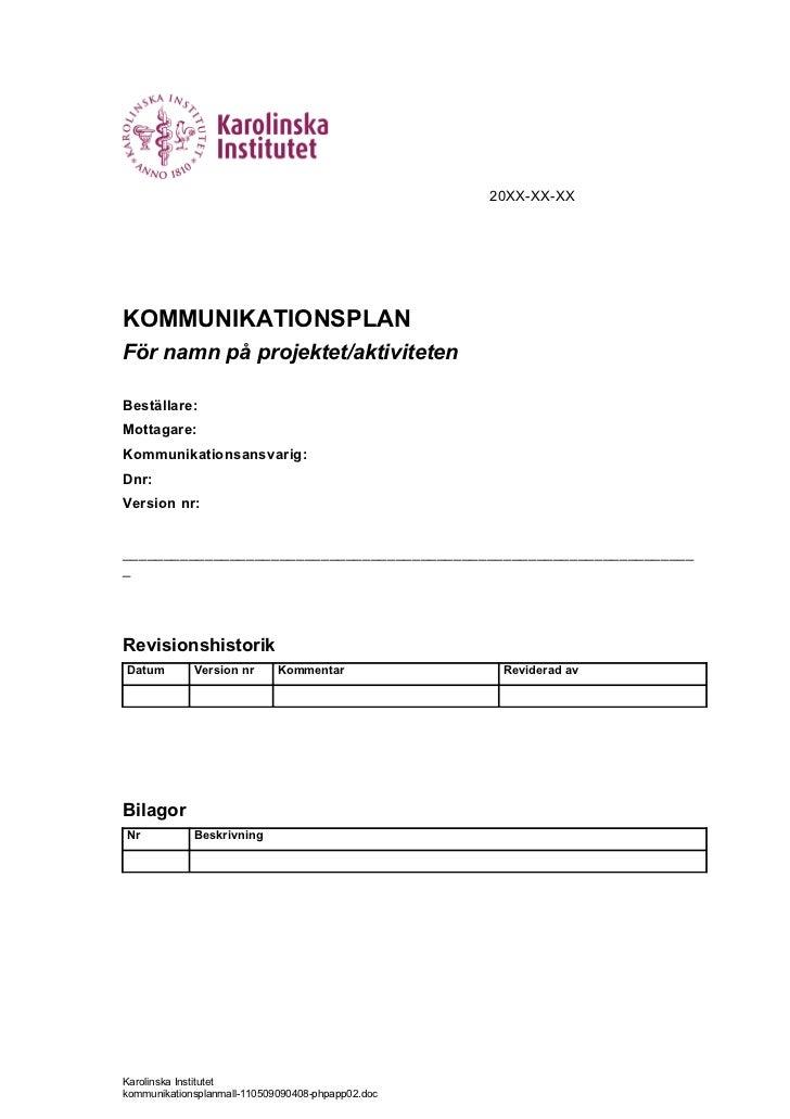 20XX-XX-XXKOMMUNIKATIONSPLANFör namn på projektet/aktivitetenBeställare:Mottagare:Kommunikationsansvarig:Dnr:Version nr:__...