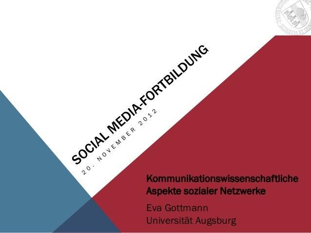 KommunikationswissenschaftlicheAspekte sozialer NetzwerkeEva GottmannUniversität Augsburg