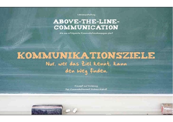 Lehrveranstaltung     ABOVE-THE-LINE-     COMMUNICATION       Wie man erfolgreiche Kommunikationskampagnen plantKommunikat...