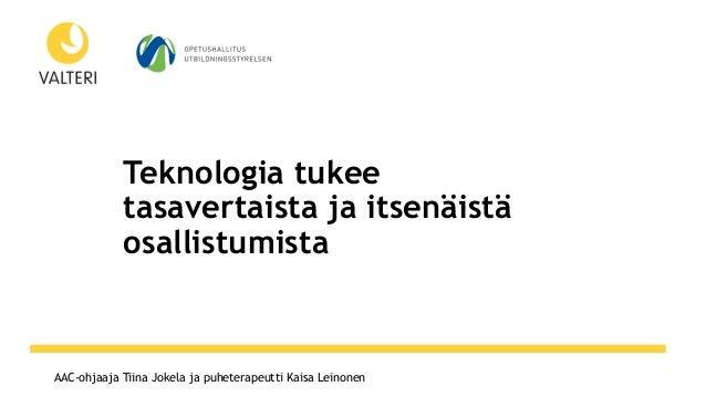 www.otf2017.fiAAC-ohjaaja Tiina Jokela ja puheterapeutti Kaisa Leinonen Teknologia tukee tasavertaista ja itsenäistä osall...