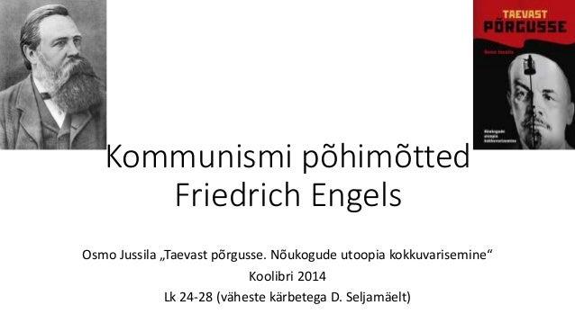 """Kommunismi põhimõtted Friedrich Engels Osmo Jussila """"Taevast põrgusse. Nõukogude utoopia kokkuvarisemine"""" Koolibri 2014 Lk..."""