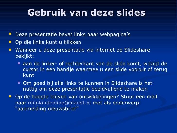 Gebruik van deze slides <ul><li>Deze presentatie bevat links naar webpagina's </li></ul><ul><li>Op die links kunt u klikke...