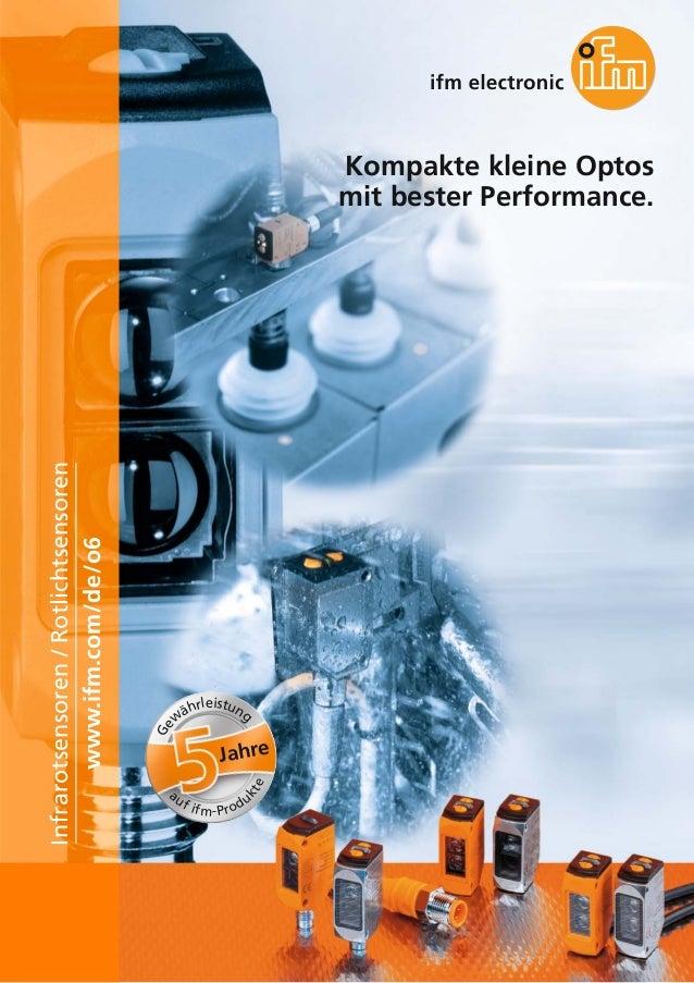 Kompakte kleine Optos  mit bester Performance.  www.ifm.com/de/o6  Infrarotsensoren / Rotlichtsensoren  Gewährleistung  Ja...